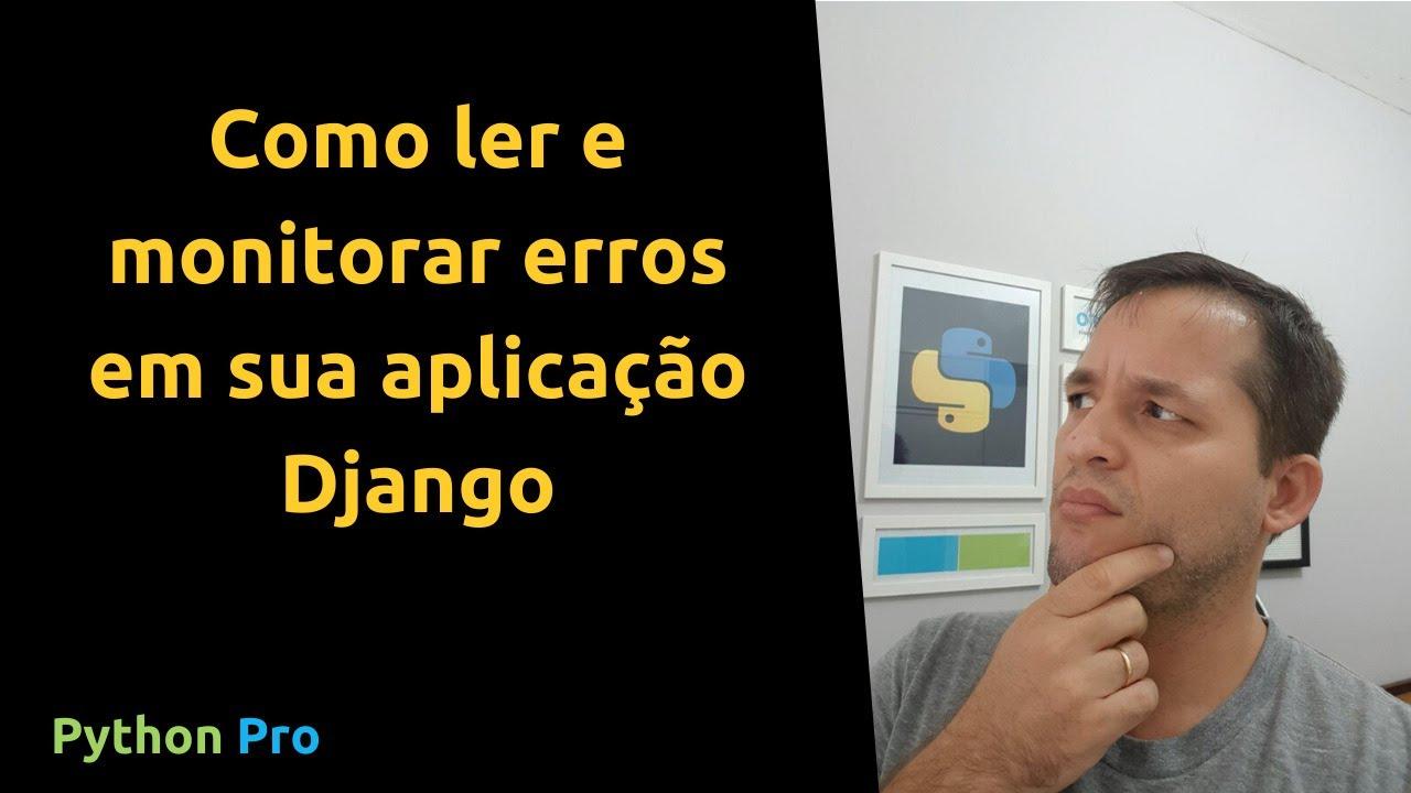 Como ler e monitorar erros em sua aplicação Django