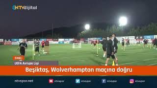 CANLI | Beşiktaş, Wolverhampton maçı öncesi son antrenmanda