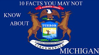 Michigan - 10 Facts You May Not Know