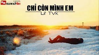 Chỉ Còn Mình Em - Lil' TVk [ Video Lyrics ]
