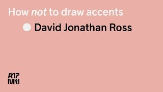 How *not* to draw accents - David Jonathan Ross - ATypI 2017