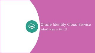 What's New in Oracle Identity Cloud Service 18.1.2? video thumbnail