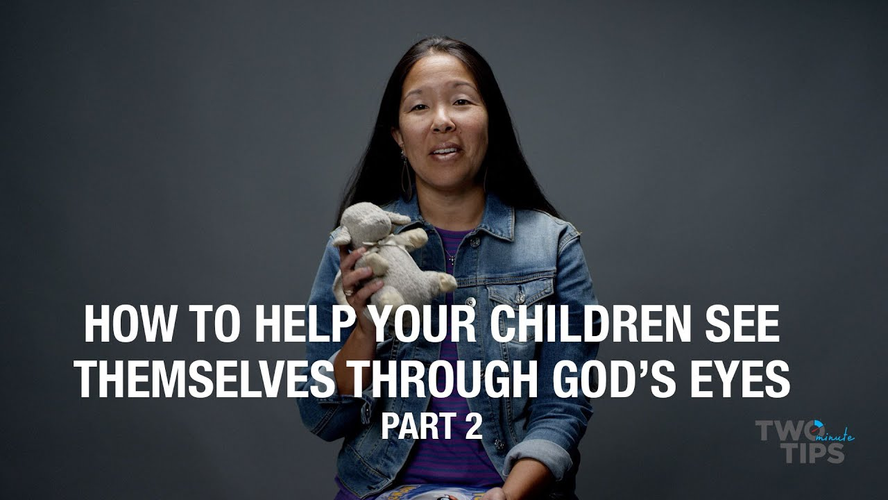 How to Help Your Children See Themselves Through God's Eyes, Part 2 | TWO MINUTE TIPS