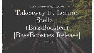 The Chainsmokers, ILLENIUM - Takeaway ft. Lennon Stella  (BassBoosted) [BassBoosties Release]