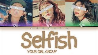 YOUR GIRL GROUP - SELFISH (이기적인) ORIGINAL MOONBYUL (Color Coded Han|Rom|Eng)