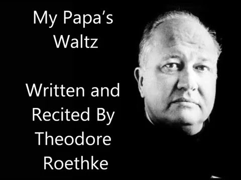 my papas waltz by theodore roethke My papa's waltz by theodore roethke presented by emily garmon class debate the left side of the room will debate why this is a happy poem and the right side of the.
