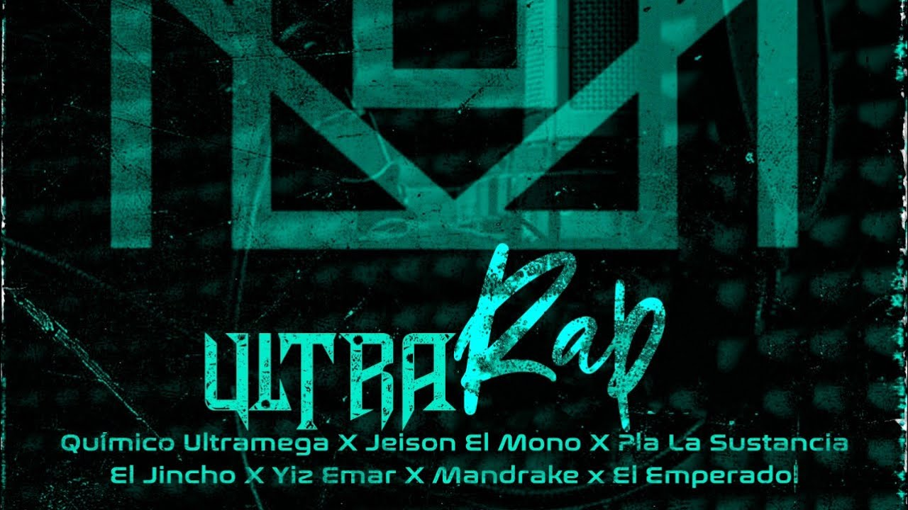 Ultra Rap - Quimico X Jincho X Pla La Sustancia X Jeison El Mono X Mandrake X Yiz Emar X Emperadol