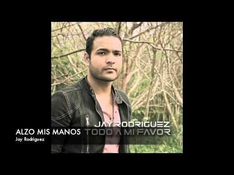 Jay Rodriguez Alzo mis manos NUEVO 2013