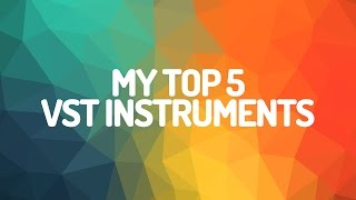 My top 5 favorite VST instruments!(Please watch: