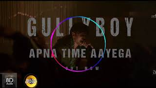 Apna Time Aayega | Gully Boy | Insane 8D Full Bass Boosted | Ranveer Singh & Alia Bhatt