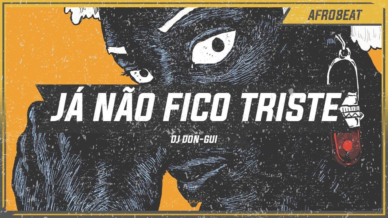 ⚫️⚫️ DJ Don-Gui - Já Não Fico Triste (feat. Líder da Felicidade)