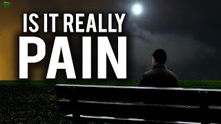 IS IT REALLY PAIN? (Powerful)