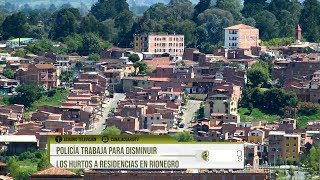 Policía trabaja para disminuir los hurtos a residencias en Rionegro