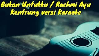 Download Mp3 RACHMI AYU BUKAN UNTUKKU COVER KENTRUNG BY KARKENT PROJECTS