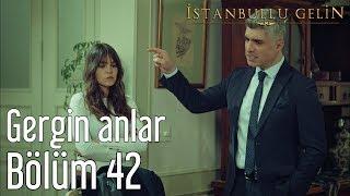 İstanbullu Gelin 42. Bölüm - Gergin Anlar