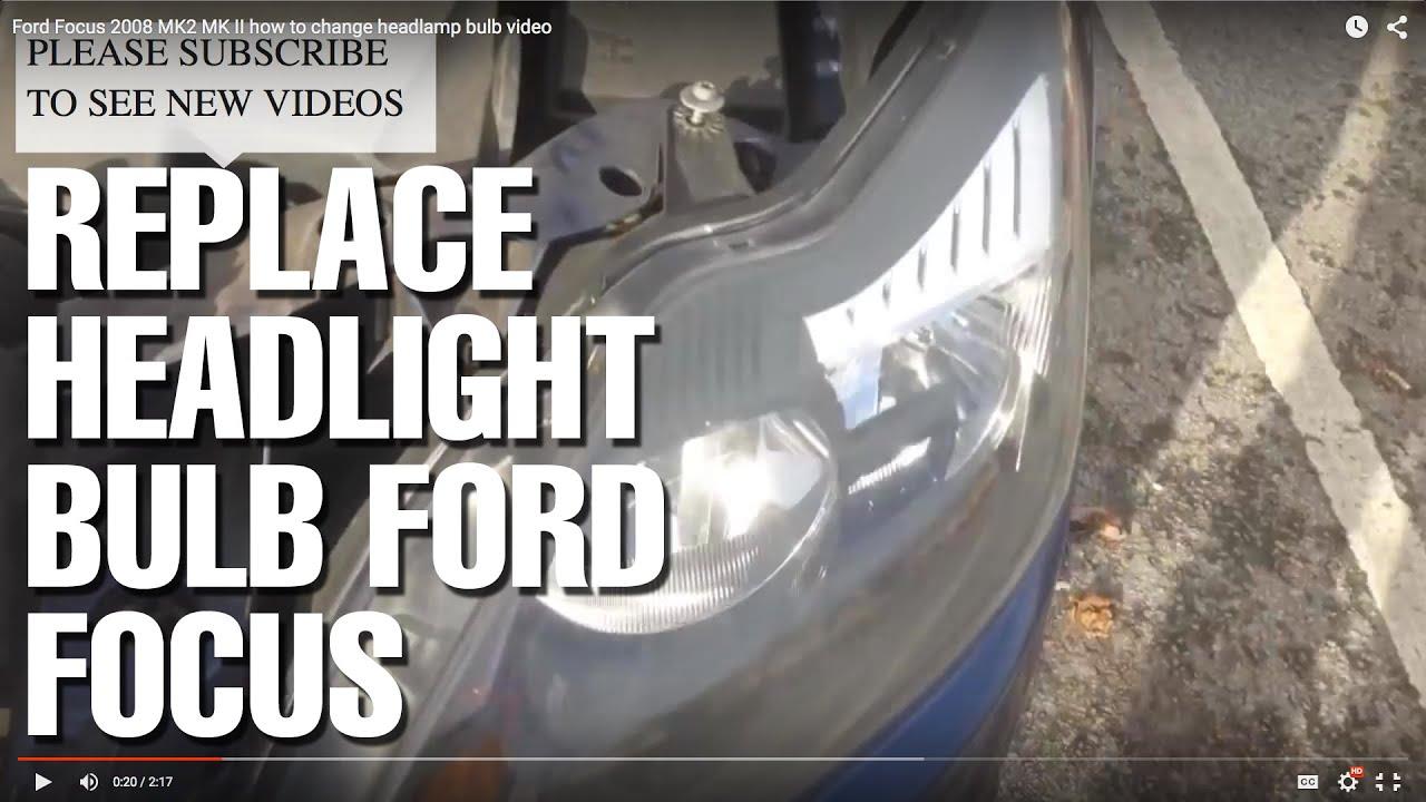 Ford Focus 2008 Mk2 Mk Ii How To Change Headlamp Bulb Video