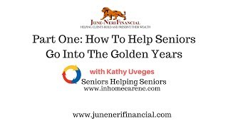 Part One: How To Help Seniors Go Into The Golden Years with Sandy Young June-Neri Financial
