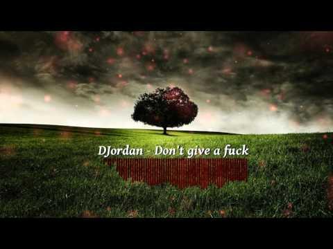 DJordan - Don't give a fuck
