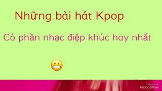 Những bài hát Kpop có phần nhạc điệp khúc hay nhất (phần 3)