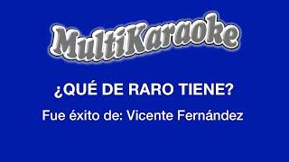 ¿Qué De Raro Tiene? - Multikaraoke - Fue Éxito De Vicente Fernández