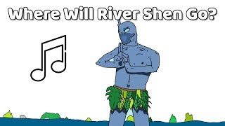 WHERE WILL RIVER SHEN GO?