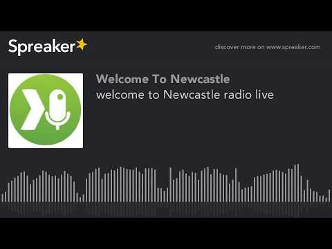 welcome to Newcastle radio live (part 1 of 2, made with Spreaker)