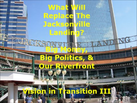 Big Money, Big Politics & Our Riverfront - What Will Replace The Jacksonville Landing?