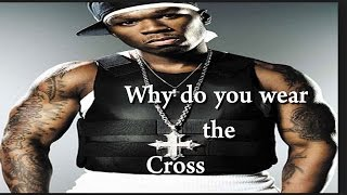 Why do you and 50 Cent wear the cross? Watch and Think about it!