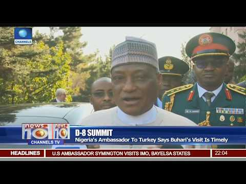 D-8 Summit: Nigeria's Ambassador To Turkey Says Buhari's Visit Is Timely