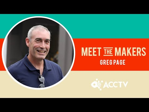 Greg Page | Meet The Makers | ACCTV