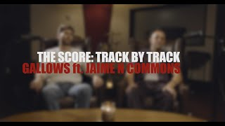 The Score - Gallows feat. Jamie N Commons (Track by Track)