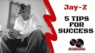 Jay-z - 5 Tips For Success - How To Start a Record Label - Boss Series