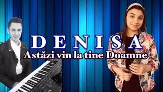 Denisa - Astazi vin la tine Doamne