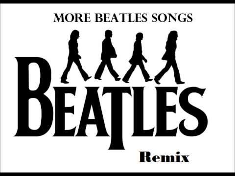 The Beatles - REMIX - Beatle Songs