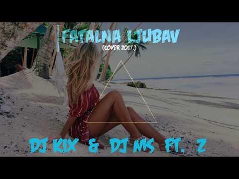 DJ KiX & DJ MS ft. Z - Fatalna Ljubav (Cover 2017)