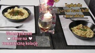 Walentynkowe danie na romantyczną kolację - Tagliatelle z sosem Sweet Chilli i kurczakiem