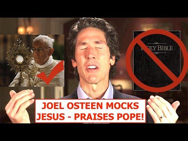 Joel Osteen MOCKS JESUS - PRAISES POPE!