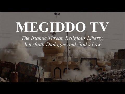 #276 The Islamic Threat, Religious Liberty, Interfaith Dialogue and God's Law | MEGIDDO TV