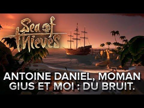 Sea of Thieves #6 : Antoine Daniel, MoMaN, Gius et moi, on fait du bruit.