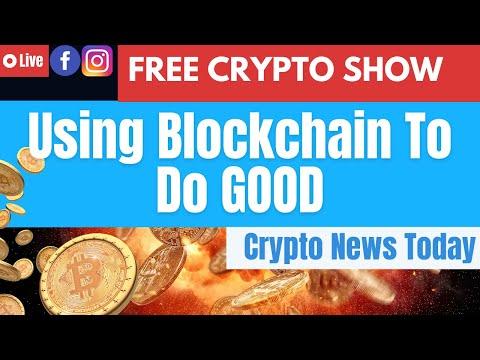 Using Blockchain To Do GOOD | Crypto News Today