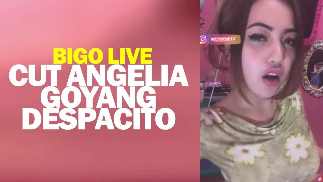 Bigo Live Cut Angelia Goyang Lagu Despacito - YouTube