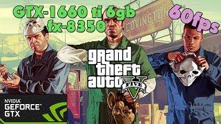 Grand Theft Auto V - GTX-1660 ti 6gb + fx-8350 - Ultra Settings - 60fps