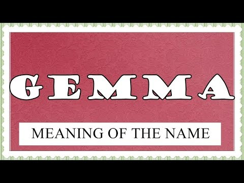 MEANING OF THE NAME GEMMA, FUN FACTS, HOROSCOPE