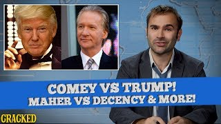 James Comey Vs President Donald Trump, Bill Maher Vs The Decency & More - SOME NEWS