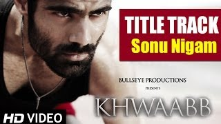 Khwaabb | Title Track | Sonu Nigam (Full Song)