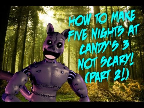 How To Make Five Nights at Candy's 3 Not Scary Part 2
