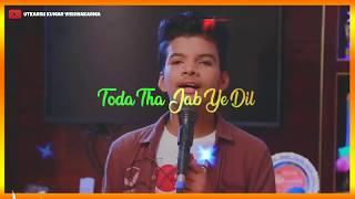 Toda tha Jab Yeh Dil 💔 Whatsapp Status Video | Satyajeet Jena | Cover Song Whatsapp Status Video