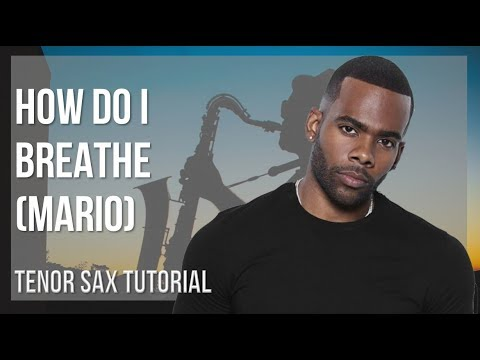How to play How Do I Breathe by Mario on Tenor Sax Tutorial