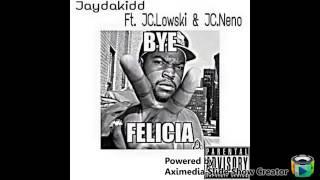 Download lagu JayDaKidd - Bye Felicia Ft. Low$ki & JC Neno