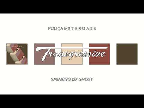 Poliça & s t a r g a z e - Speaking Of Ghost